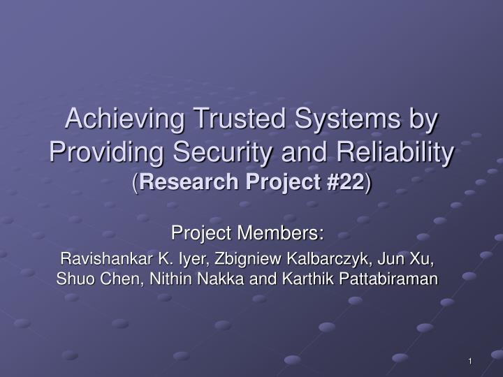 Achieving trusted systems by providing security and reliability research project 22