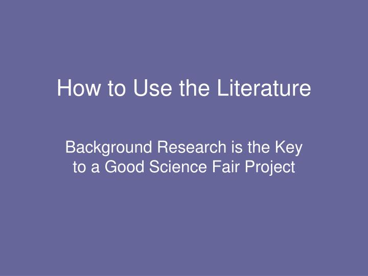 How to Use the Literature