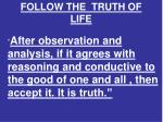 follow the truth of life
