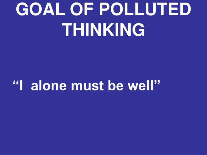 GOAL OF POLLUTED THINKING