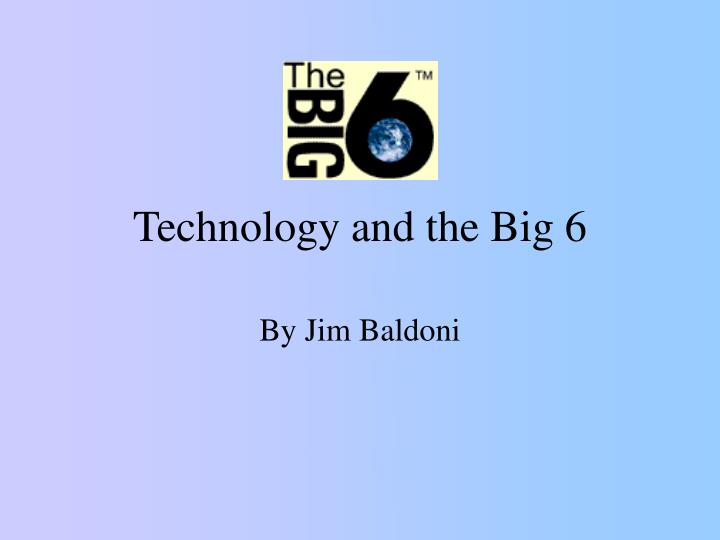 technology and the big 6