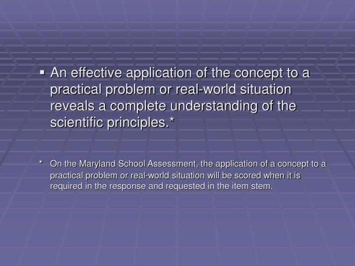 An effective application of the concept to a practical problem or real-world situation reveals a complete understanding of the scientific principles.*
