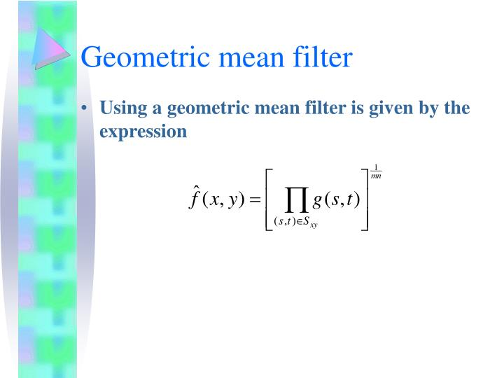Geometric mean filter