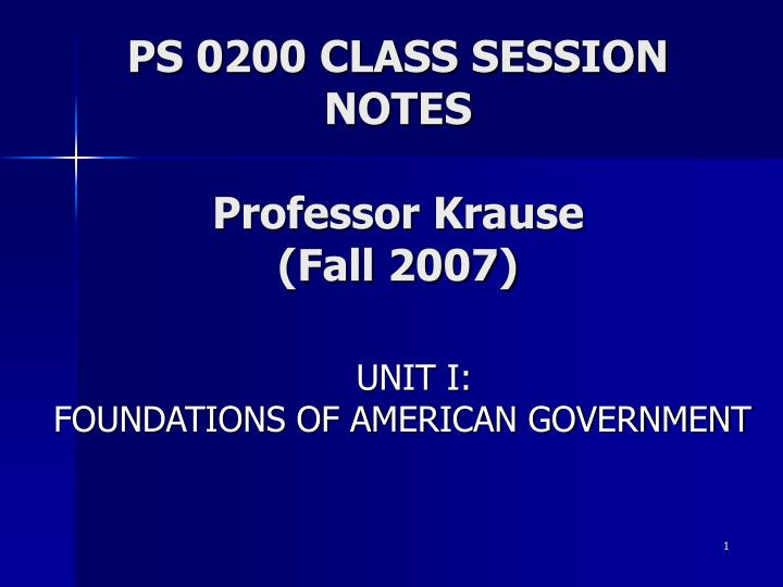Ps 0200 class session notes professor krause fall 2007