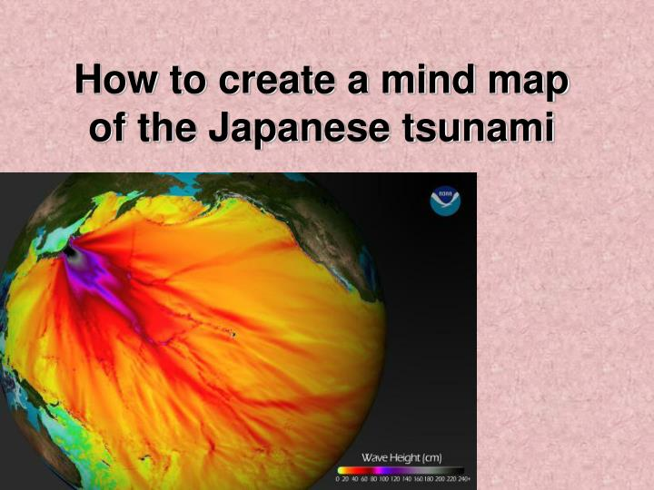 How to create a mind map of the japanese tsunami