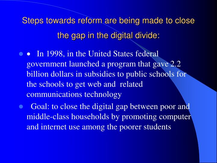 Steps towards reform are being made to close the gap in the digital divide: