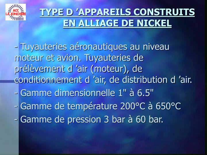 TYPE D'APPAREILS CONSTRUITS EN ALLIAGE DE NICKEL