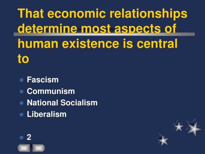 That economic relationships determine most aspects of human existence is central to