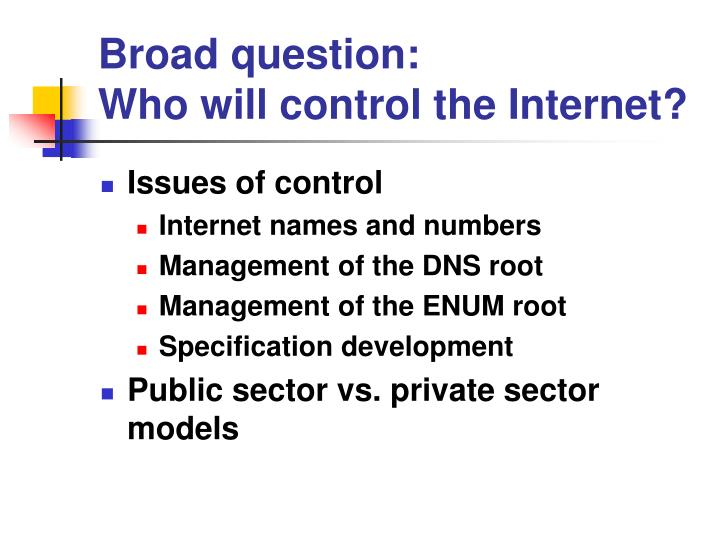 Broad question who will control the internet