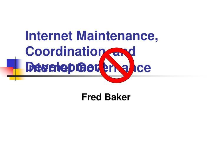 Internet Maintenance, Coordination, and Development