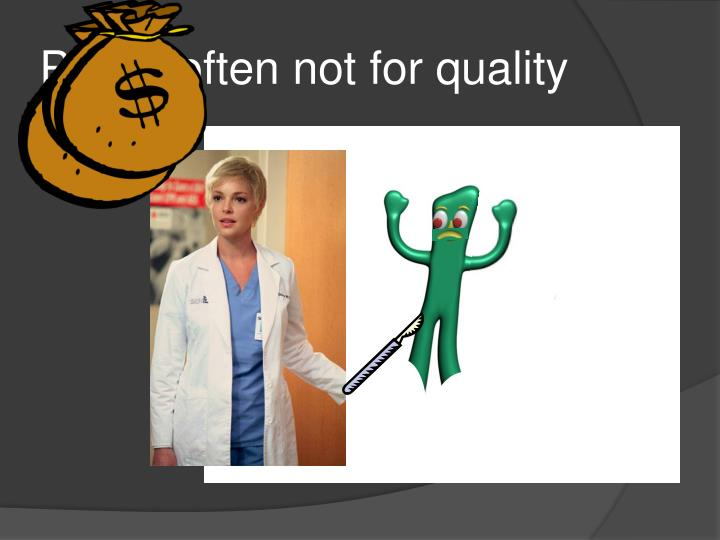 Pay is often not for quality