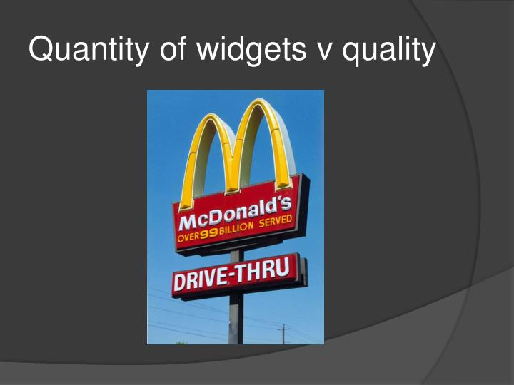 Quantity of widgets v quality