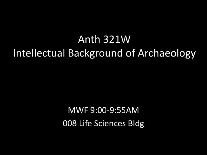 anth 321w intellectual background of archaeology