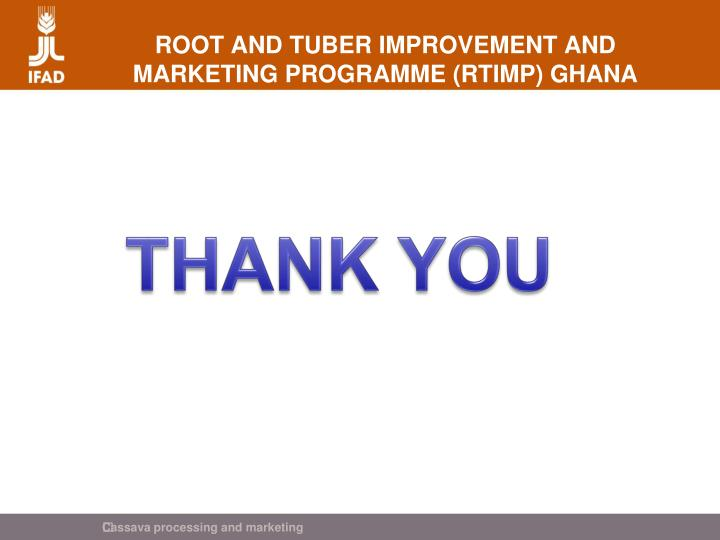 ROOT AND TUBER IMPROVEMENT AND MARKETING PROGRAMME (RTIMP) GHANA