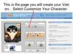 this is the page you will create your voki on select customize your character