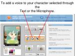 to add a voice to your character selected through the text or the microphone