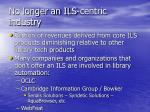 no longer an ils centric industry