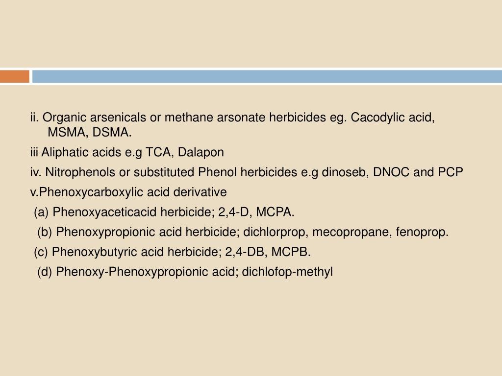 ii. Organic arsenicals or methane arsonate herbicides eg. Cacodylic acid, MSMA, DSMA.