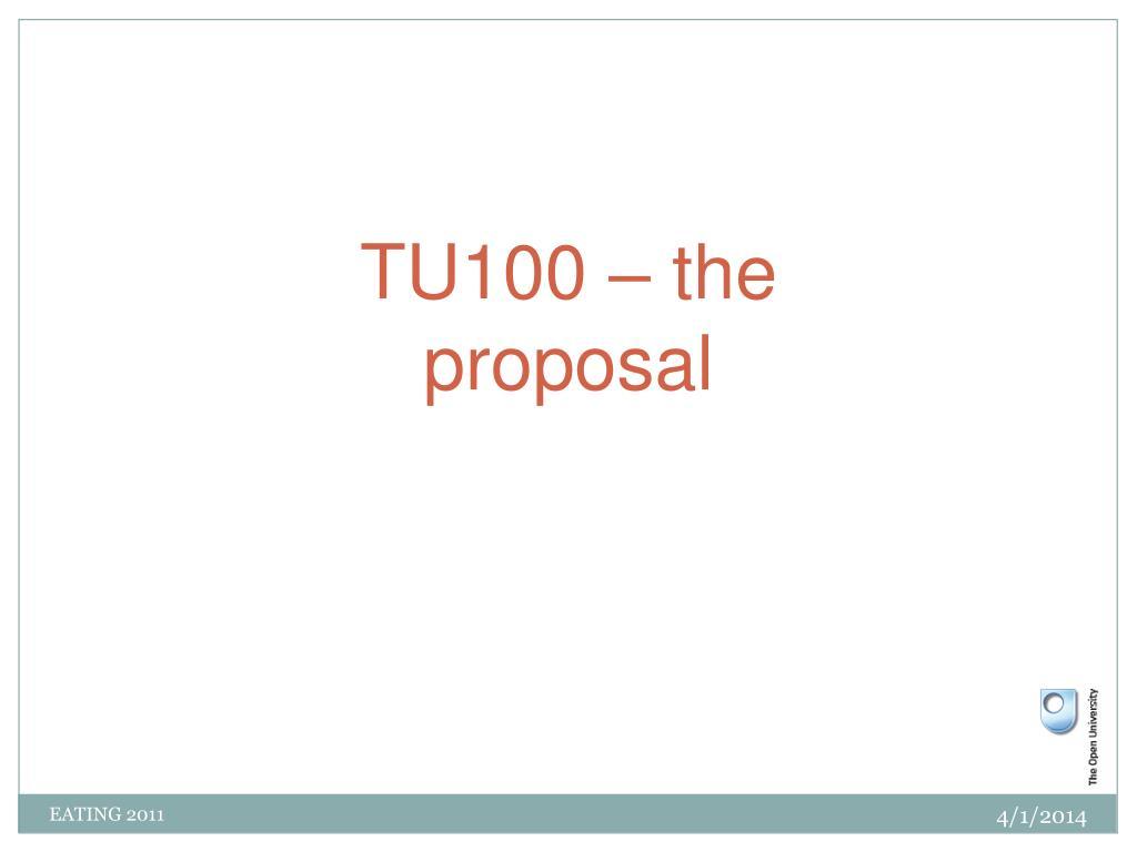 TU100 – the proposal