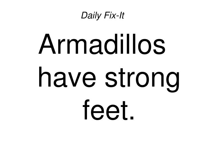 Daily fix it armadillos have strong feet2