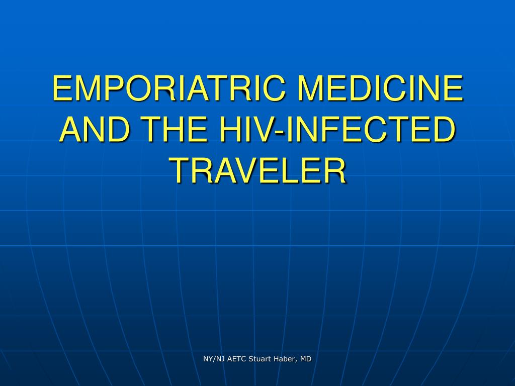 emporiatric medicine and the hiv infected traveler
