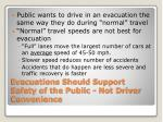 evacuations should support safety of the public not driver convenience