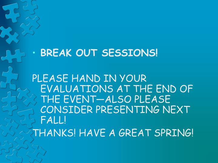 BREAK OUT SESSIONS!