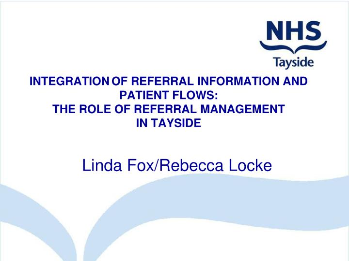 integration of referral information and patient flows the role of referral management in tayside