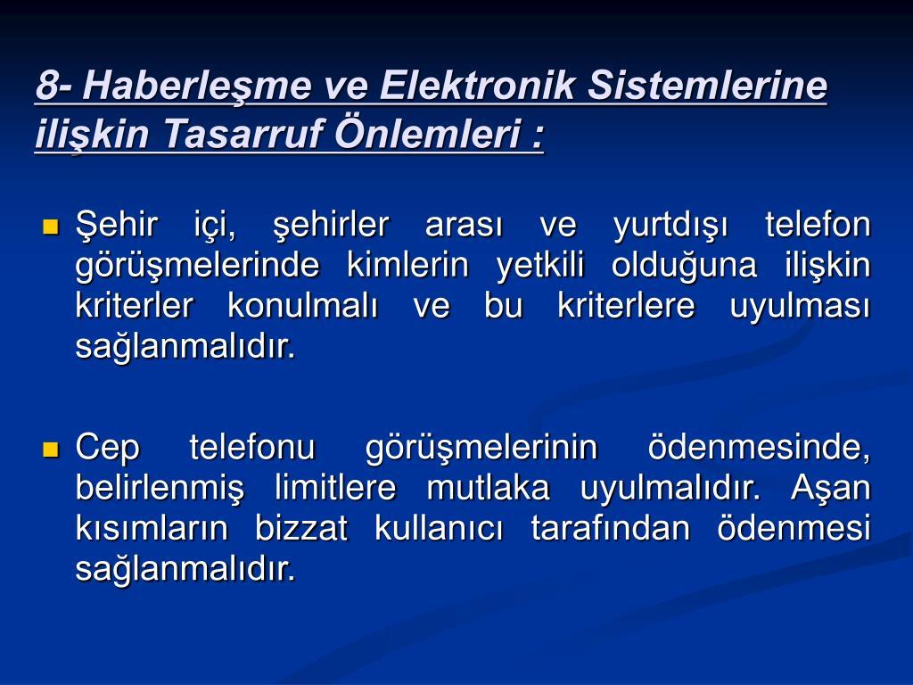 8- Haberleşme ve Elektronik Sistemlerine ilişkin Tasarruf Önlemleri :