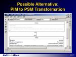 possible alternative pim to psm transformation