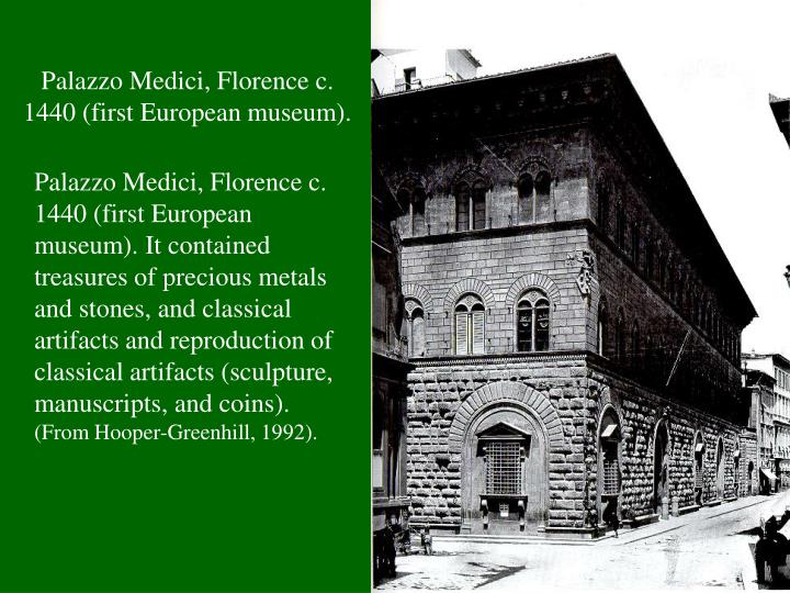 Palazzo Medici, Florence c. 1440 (first European museum).