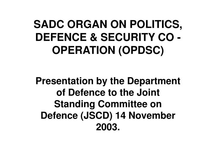 SADC ORGAN ON POLITICS, DEFENCE & SECURITY CO - OPERATION (OPDSC)