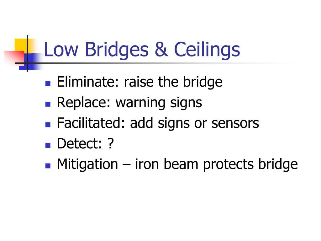 Low Bridges & Ceilings