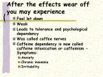 after the effects wear off you may experience