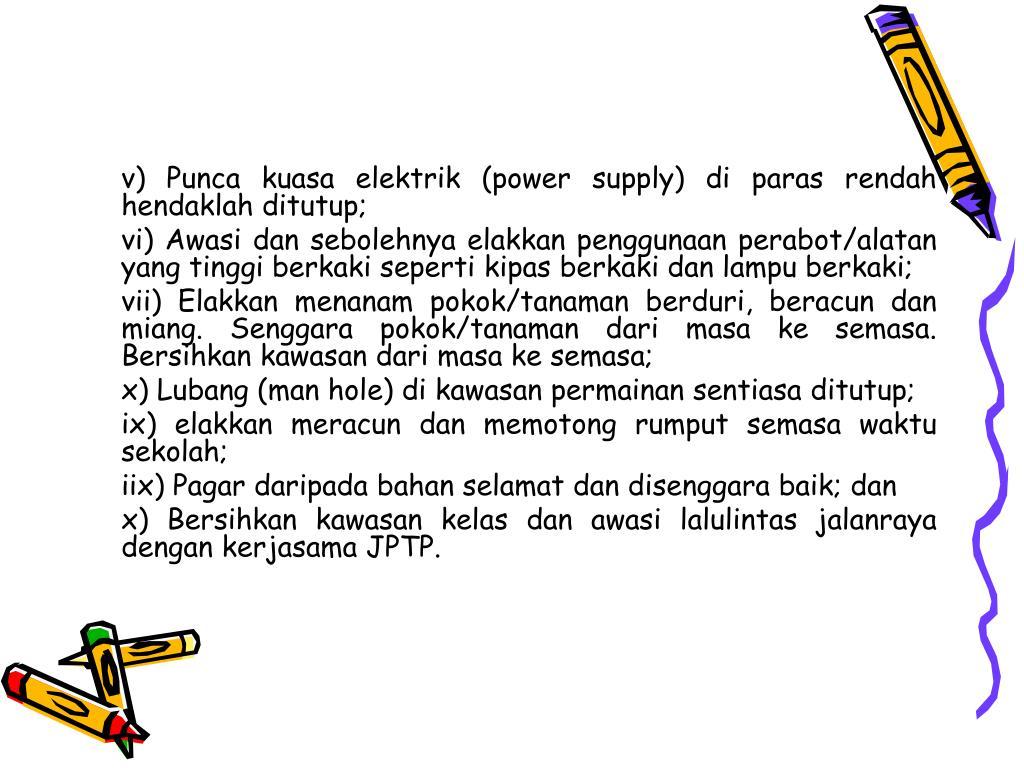 v) Punca kuasa elektrik (power supply) di paras rendah hendaklah ditutup;