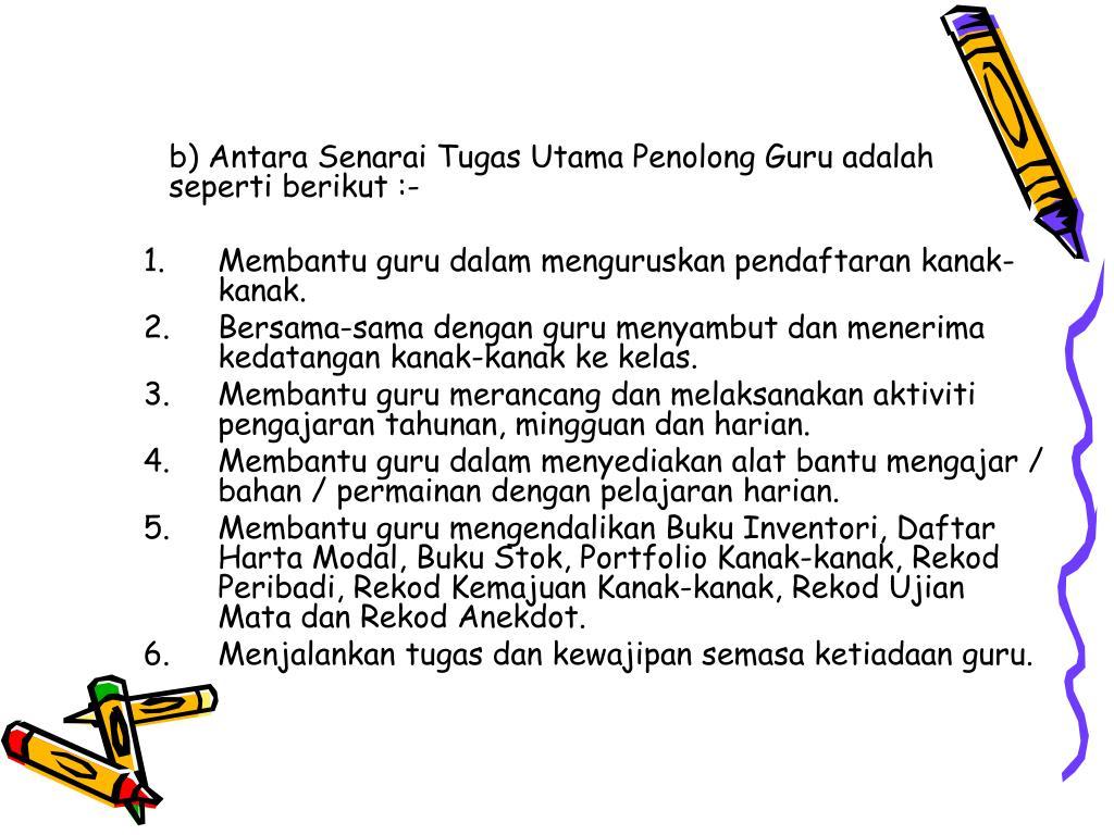 b) Antara Senarai Tugas Utama Penolong Guru adalah seperti berikut :-