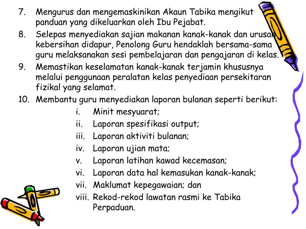 Mengurus dan mengemaskinikan Akaun Tabika mengikut panduan yang dikeluarkan oleh Ibu Pejabat.