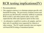 rcr testing implications iv