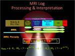 mri log processing interpretation