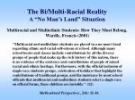the bi multi racial reality a no man s land situation
