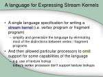 a language for expressing stream kernels