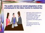 the public service on social adaptation of the unemployed in the labor market is realized by
