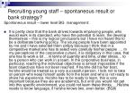 recruiting young staff spontaneous result or bank strategy2