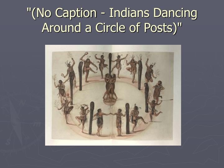 """(No Caption - Indians Dancing Around a Circle of Posts)"""