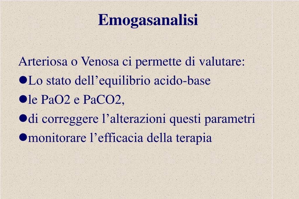 Arteriosa o Venosa ci permette di valutare:
