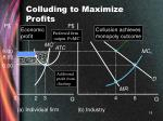 colluding to maximize profits18