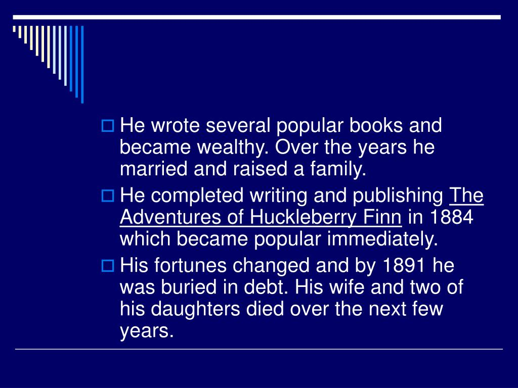 He wrote several popular books and became wealthy. Over the years he married and raised a family.