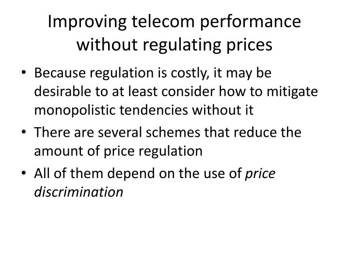 Improving telecom performance without regulating prices