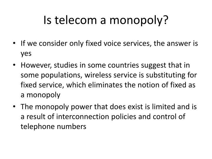 Is telecom a monopoly?
