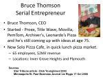bruce thomson serial entrepreneur